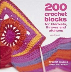 200 Crochet Blocks for Blankets, Throws and Afghans by Jan Eaton